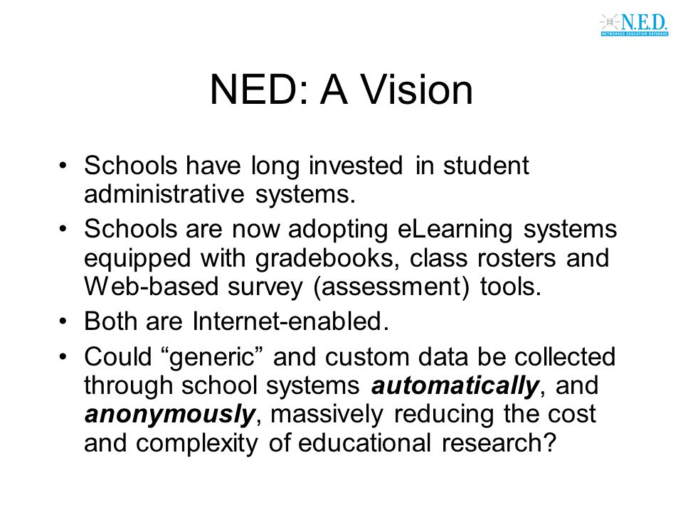 NED: A Vision Schools have long invested in student administrative systems. Schools are now adopting eLearning systems equipped with gradebooks, class