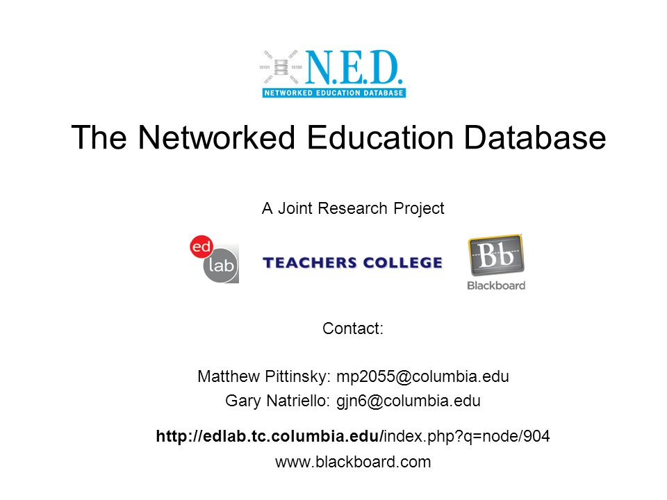The Networked Education Database A Joint Research Project Contact: Matthew Pittinsky: mp2055@columbia.edu Gary Natriello: gjn6@columbia.edu http://edlab.tc.columbia.edu/index.php q=node/904 www.blackboard.com