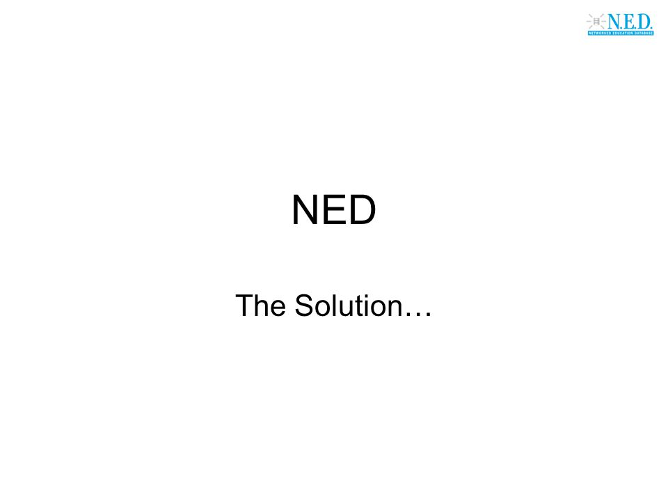 NED The Solution…