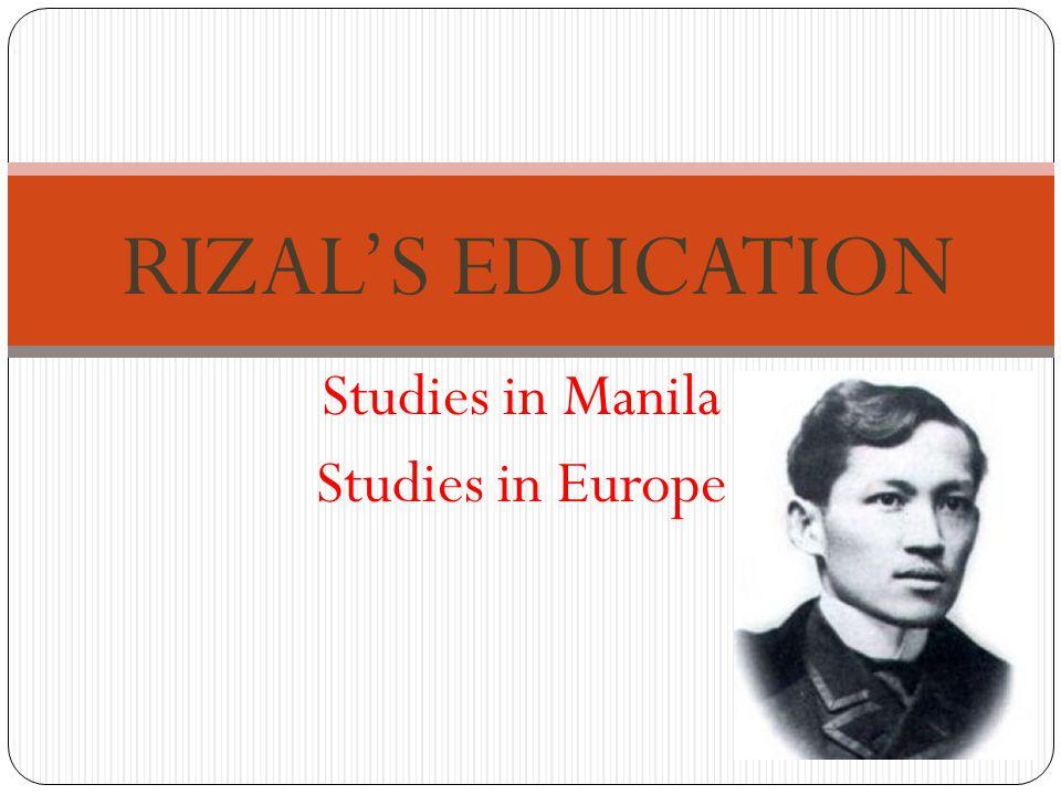 Studies in Manila Studies in Europe RIZAL'S EDUCATION