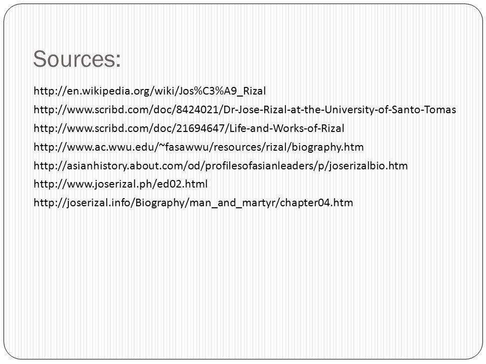 Sources: http://en.wikipedia.org/wiki/Jos%C3%A9_Rizal http://www.scribd.com/doc/8424021/Dr-Jose-Rizal-at-the-University-of-Santo-Tomas http://www.scri