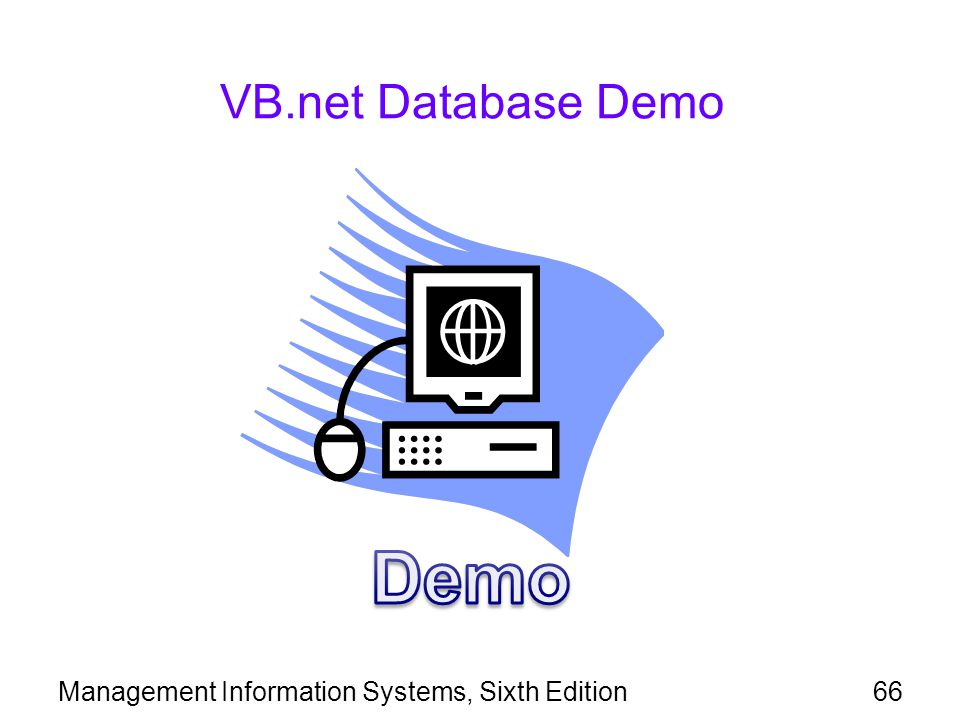 Management Information Systems, Sixth Edition66 VB.net Database Demo