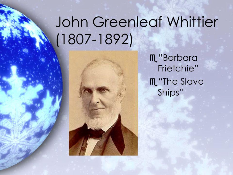 John Greenleaf Whittier (1807-1892) e Barbara Frietchie e The Slave Ships
