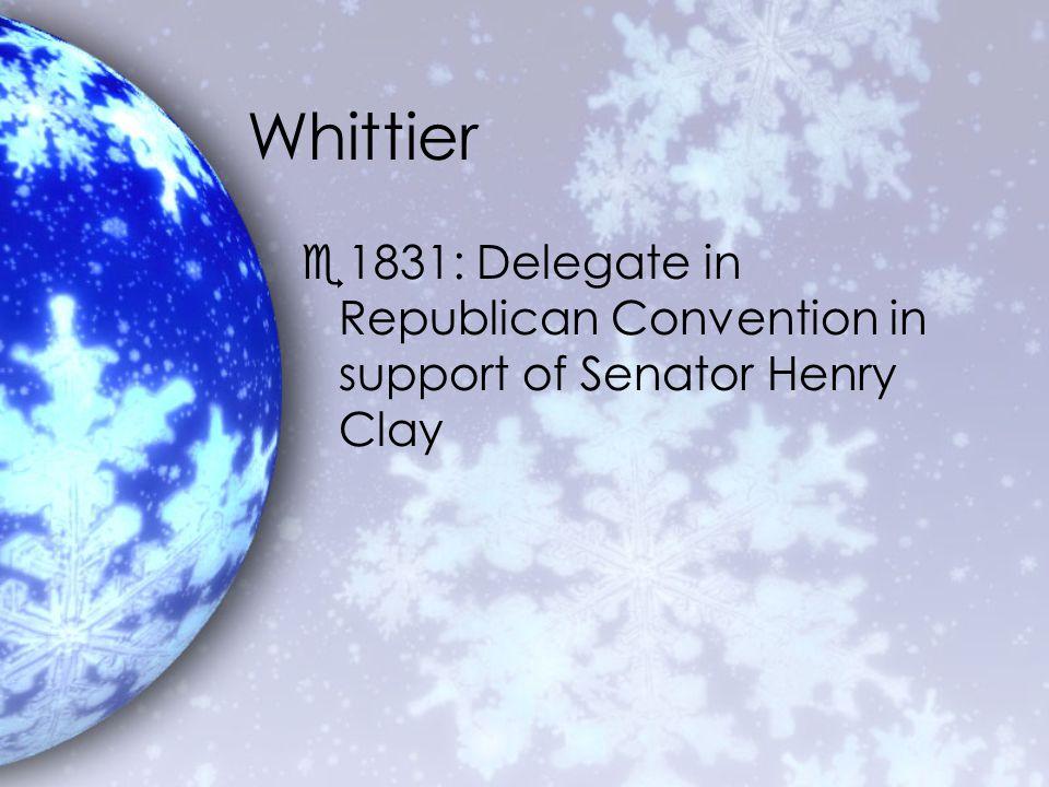 Whittier e1831: Delegate in Republican Convention in support of Senator Henry Clay