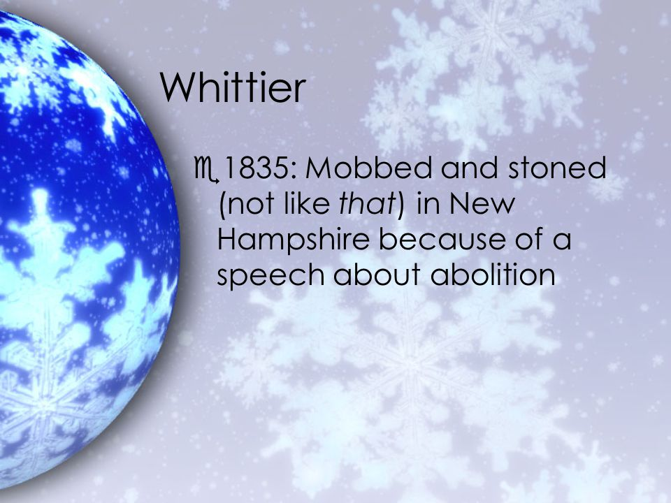 Whittier e1835: Mobbed and stoned (not like that) in New Hampshire because of a speech about abolition