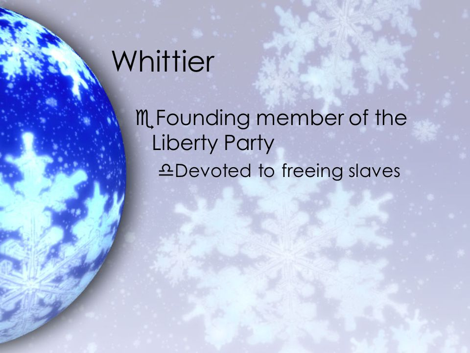 Whittier eFounding member of the Liberty Party dDevoted to freeing slaves