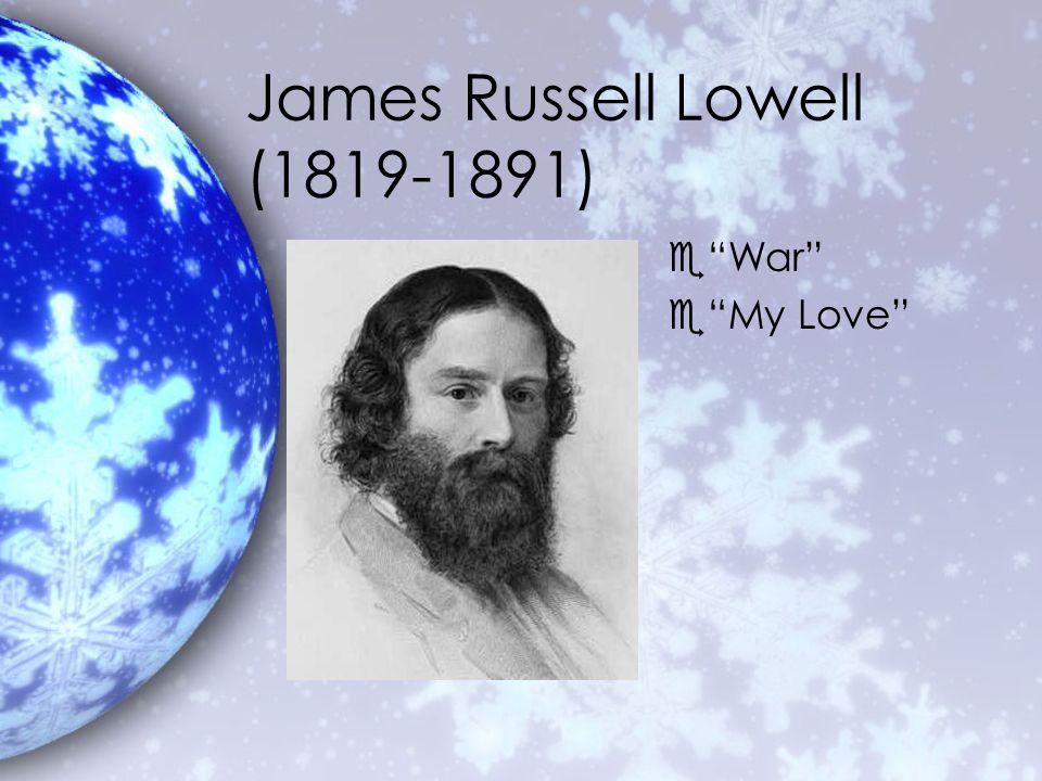 James Russell Lowell (1819-1891) e War e My Love