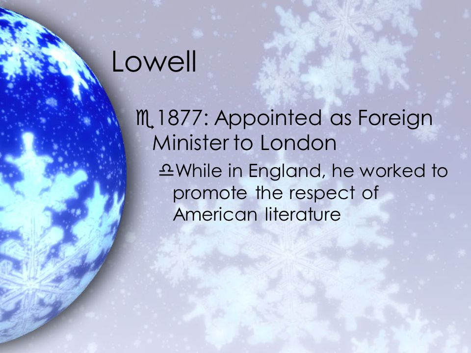Lowell e1877: Appointed as Foreign Minister to London dWhile in England, he worked to promote the respect of American literature