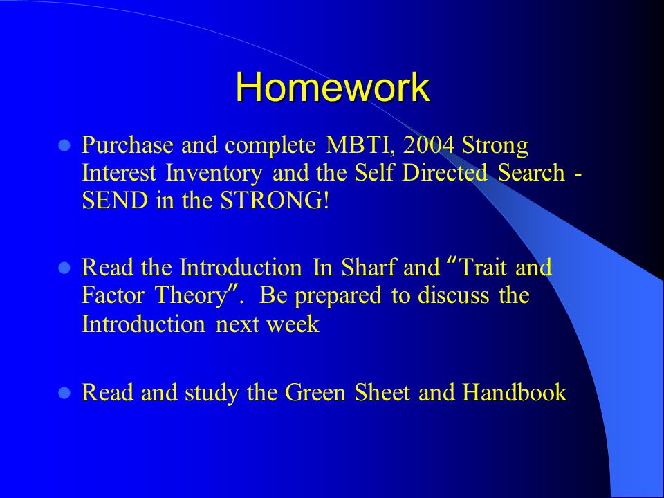 Homework Purchase and complete MBTI, 2004 Strong Interest Inventory and the Self Directed Search - SEND in the STRONG! Read the Introduction In Sharf