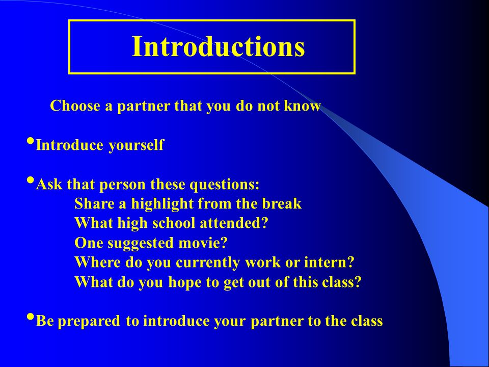 Introductions Choose a partner that you do not know Introduce yourself Ask that person these questions: Share a highlight from the break What high school attended.