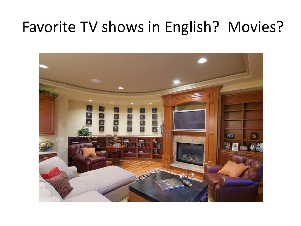 Favorite TV shows in English? Movies?