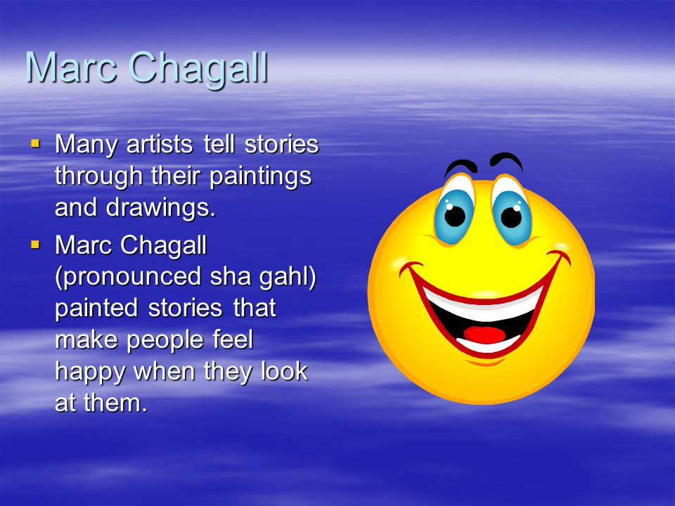 Marc Chagall  Many artists tell stories through their paintings and drawings.