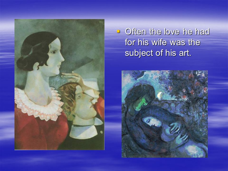  Often the love he had for his wife was the subject of his art.
