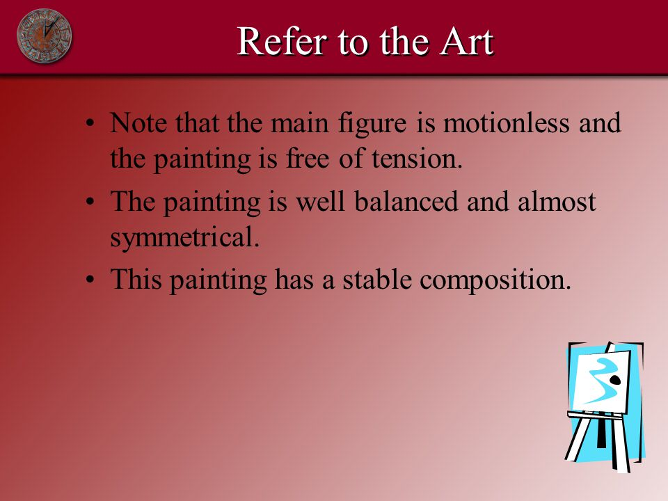Refer to the Art Note that the main figure is motionless and the painting is free of tension.