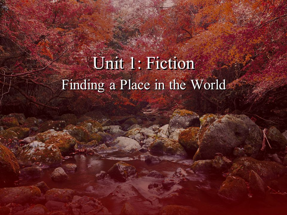 Unit 1: Fiction Finding a Place in the World