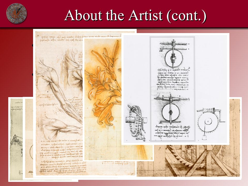 About the Artist (cont.) Leonardo believed that it was important to record his thoughts and studies.