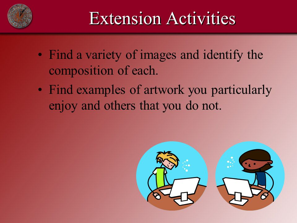 Extension Activities Find a variety of images and identify the composition of each.