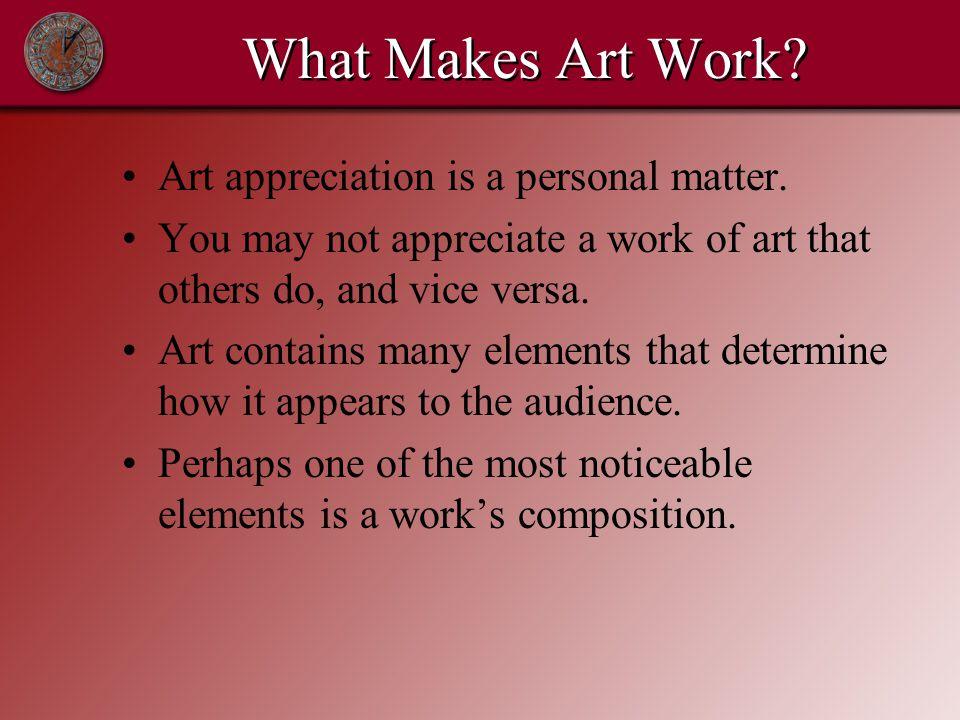 What Makes Art Work. Art appreciation is a personal matter.