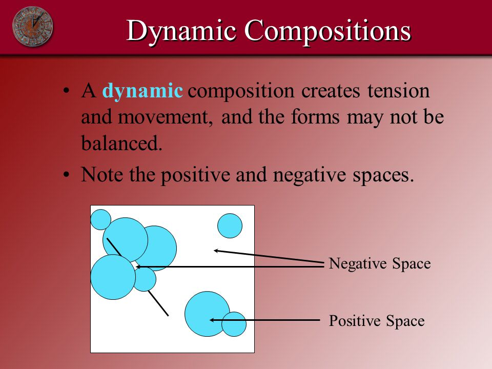 Dynamic Compositions A dynamic composition creates tension and movement, and the forms may not be balanced.