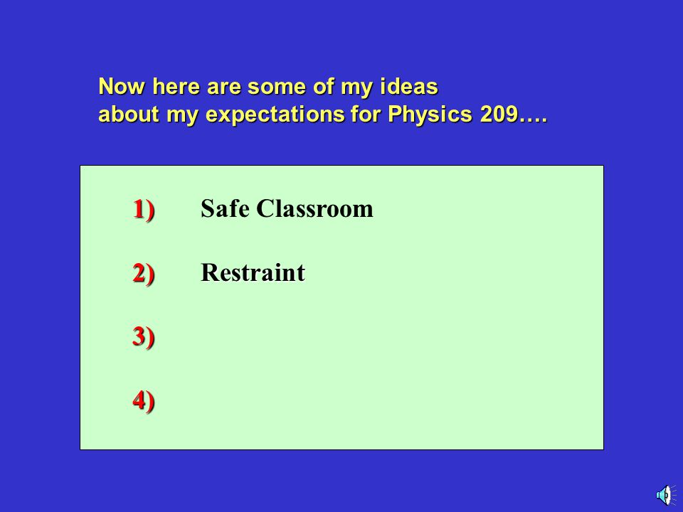 Now here are some of my ideas about my expectations for Physics 209…. 1) 1)Safe Classroom2)3)4)