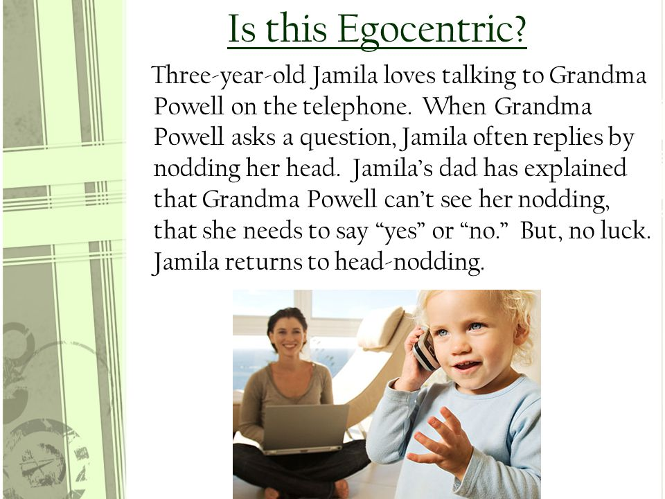 Is this Egocentric. Three-year-old Jamila loves talking to Grandma Powell on the telephone.