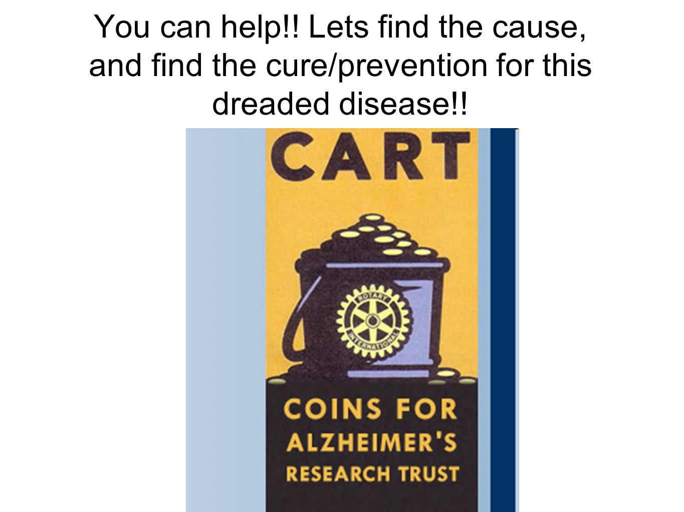 You can help!! Lets find the cause, and find the cure/prevention for this dreaded disease!!