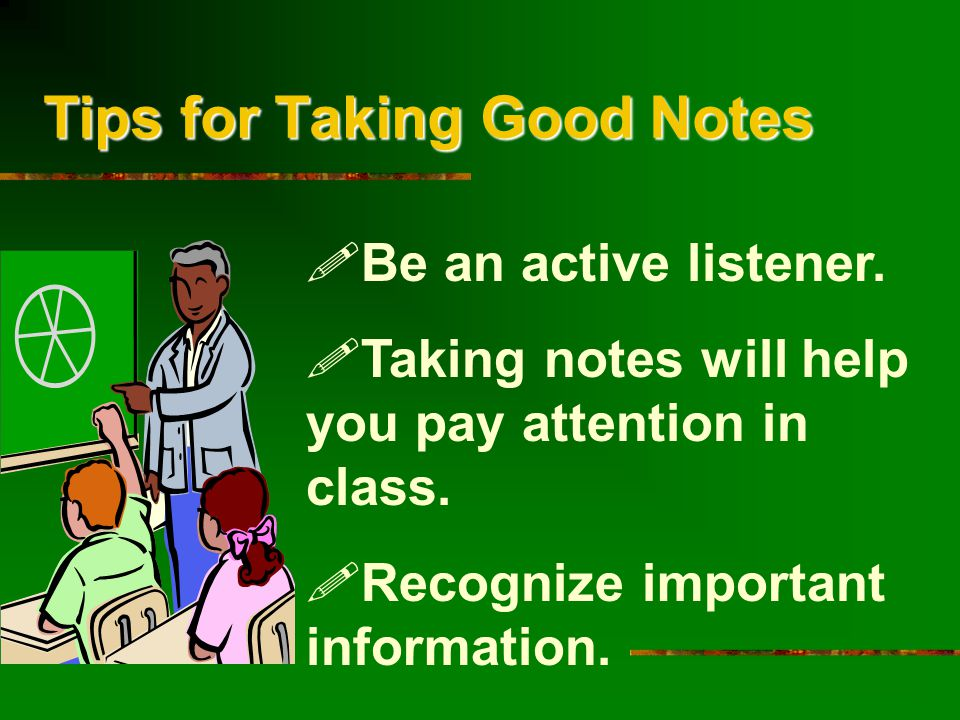 Tips for Taking Good Notes  Be an active listener.