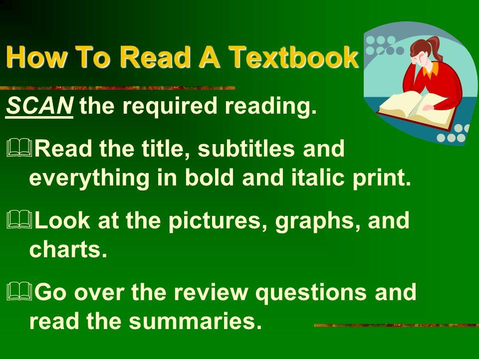 How To Read A Textbook SCAN the required reading.