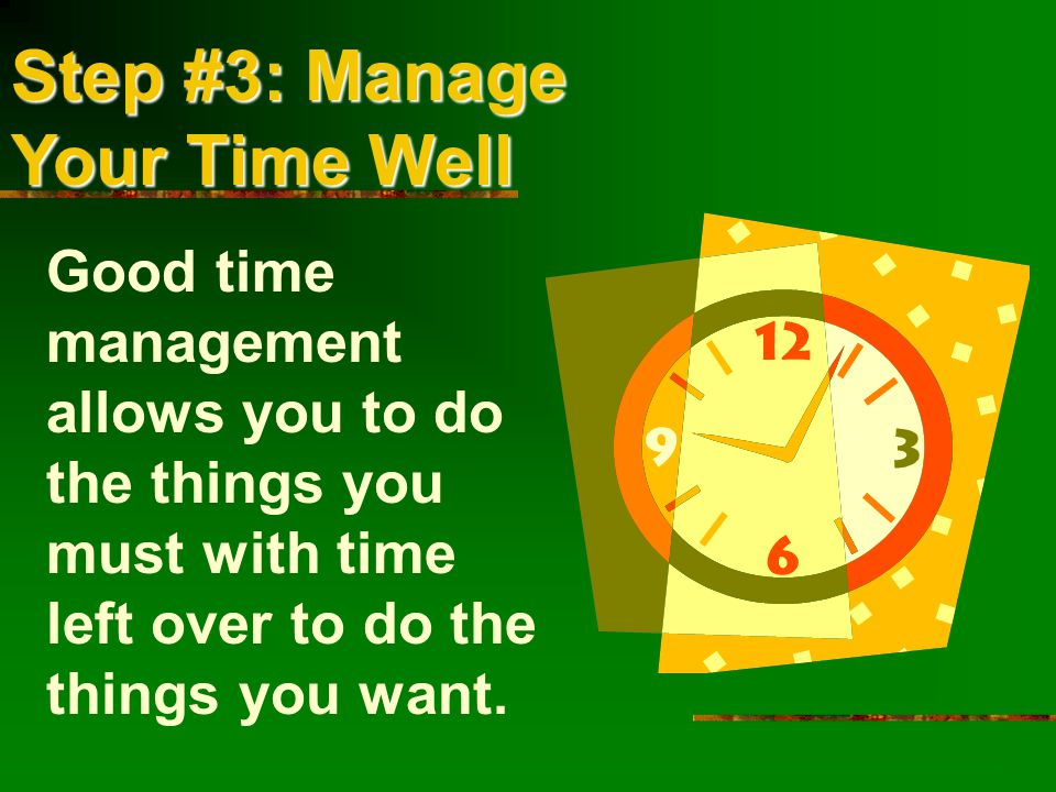 Strategies for Managing Your Time  Use your time wisely: take advantage of time given in class to work on assignments or study.