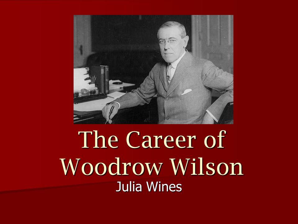 The Career of Woodrow Wilson Julia Wines