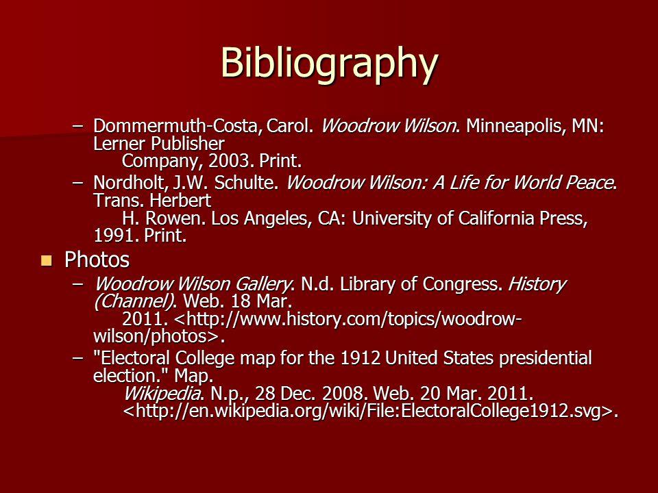 Bibliography –Dommermuth-Costa, Carol. Woodrow Wilson.