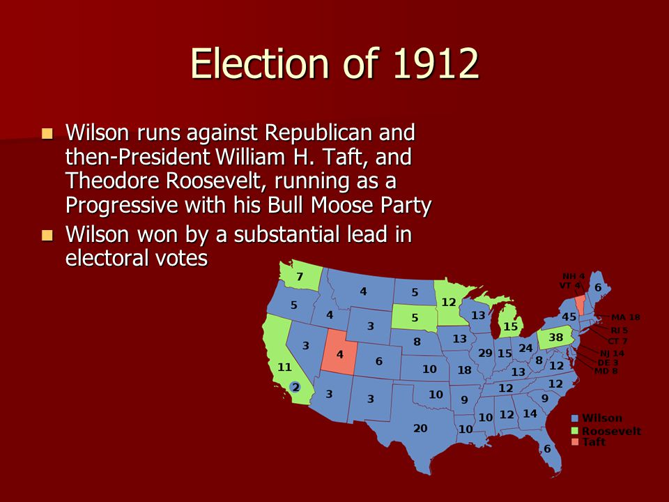 Election of 1912 Wilson runs against Republican and then-President William H.