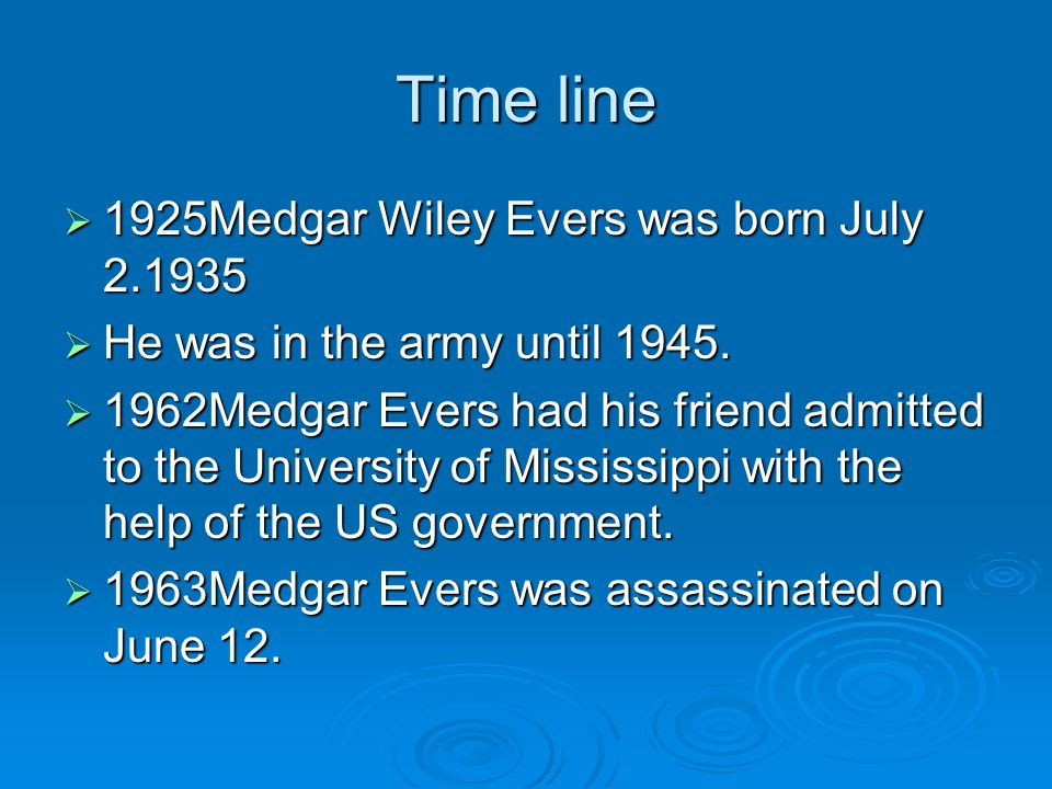 Time line  1925Medgar Wiley Evers was born July 2.1935  He was in the army until 1945.