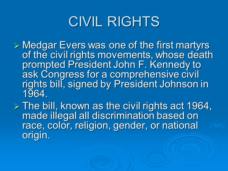 CIVIL RIGHTS  Medgar Evers was one of the first martyrs of the civil rights movements, whose death prompted President John F.