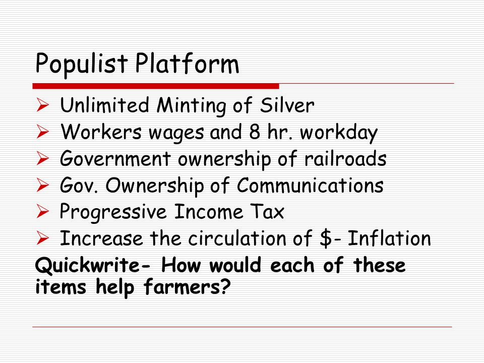 Populist Platform  Unlimited Minting of Silver  Workers wages and 8 hr.