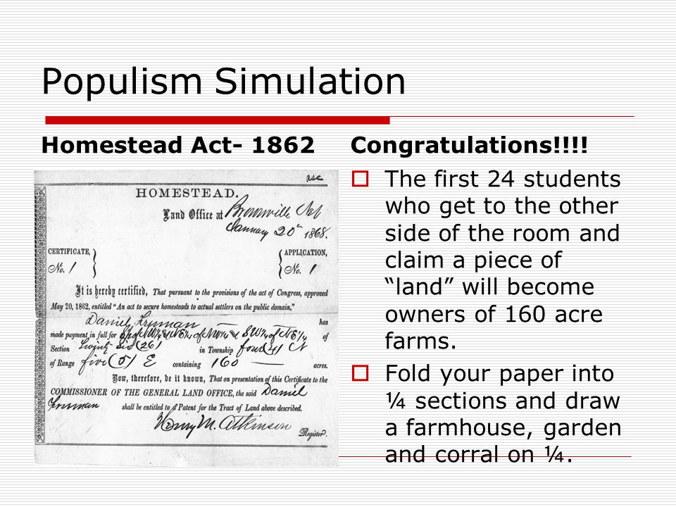 Populism Simulation Homestead Act- 1862Congratulations!!!.