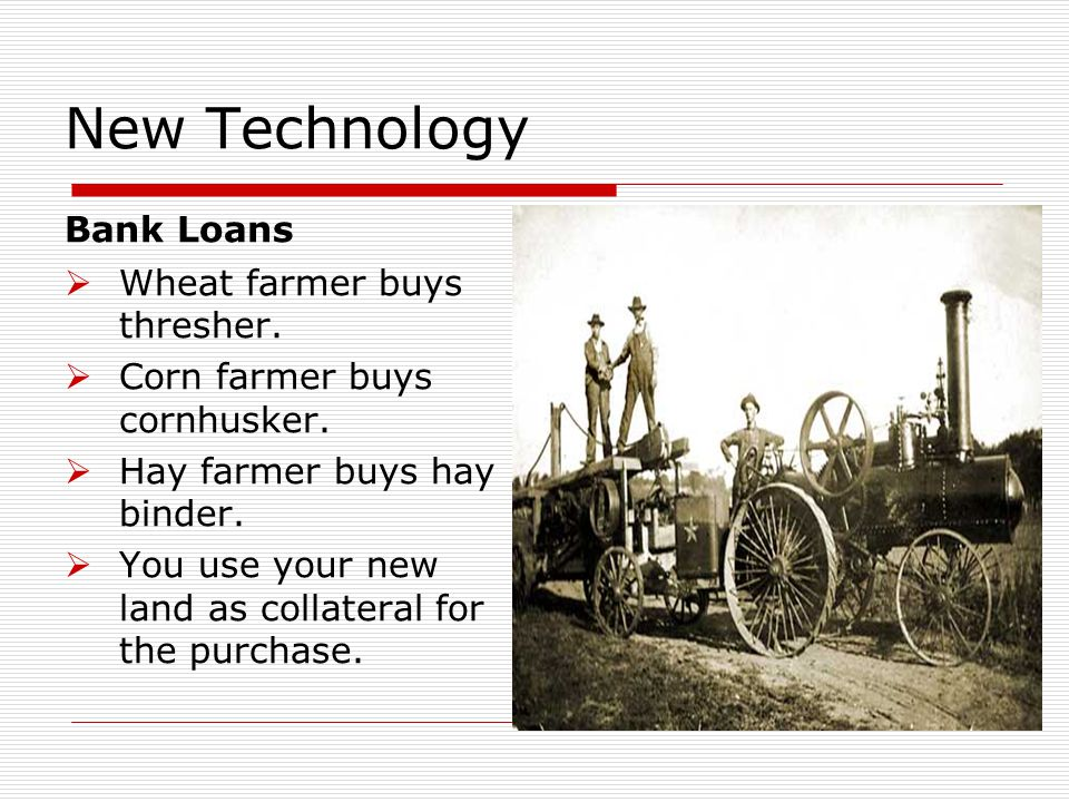 New Technology Bank Loans  Wheat farmer buys thresher.