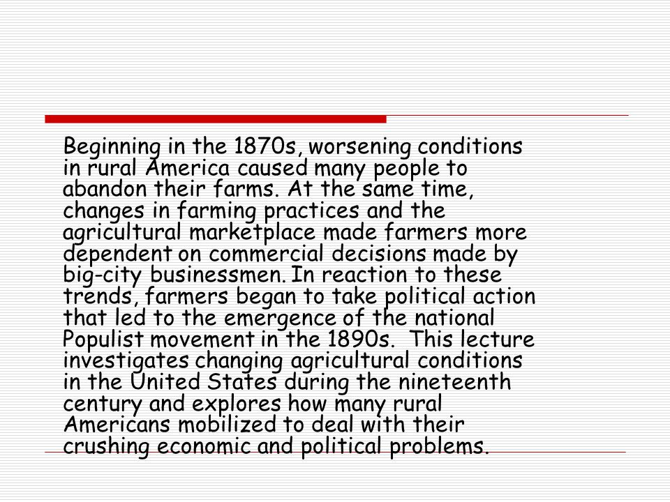 Beginning in the 1870s, worsening conditions in rural America caused many people to abandon their farms.
