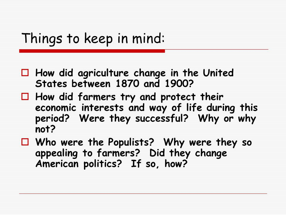 Things to keep in mind:  How did agriculture change in the United States between 1870 and 1900.