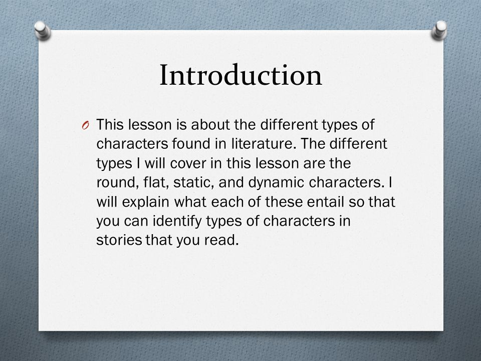 Introduction O This lesson is about the different types of characters found in literature.