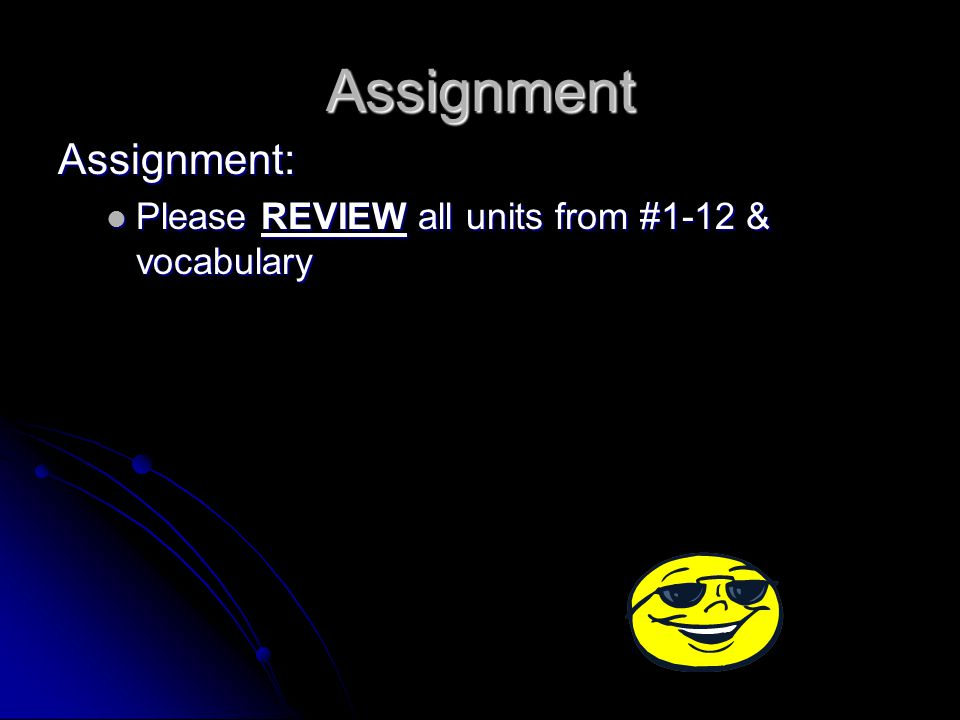 Assignment: Please REVIEW all units from #1-12 & vocabulary Please REVIEW all units from #1-12 & vocabulary Assignment