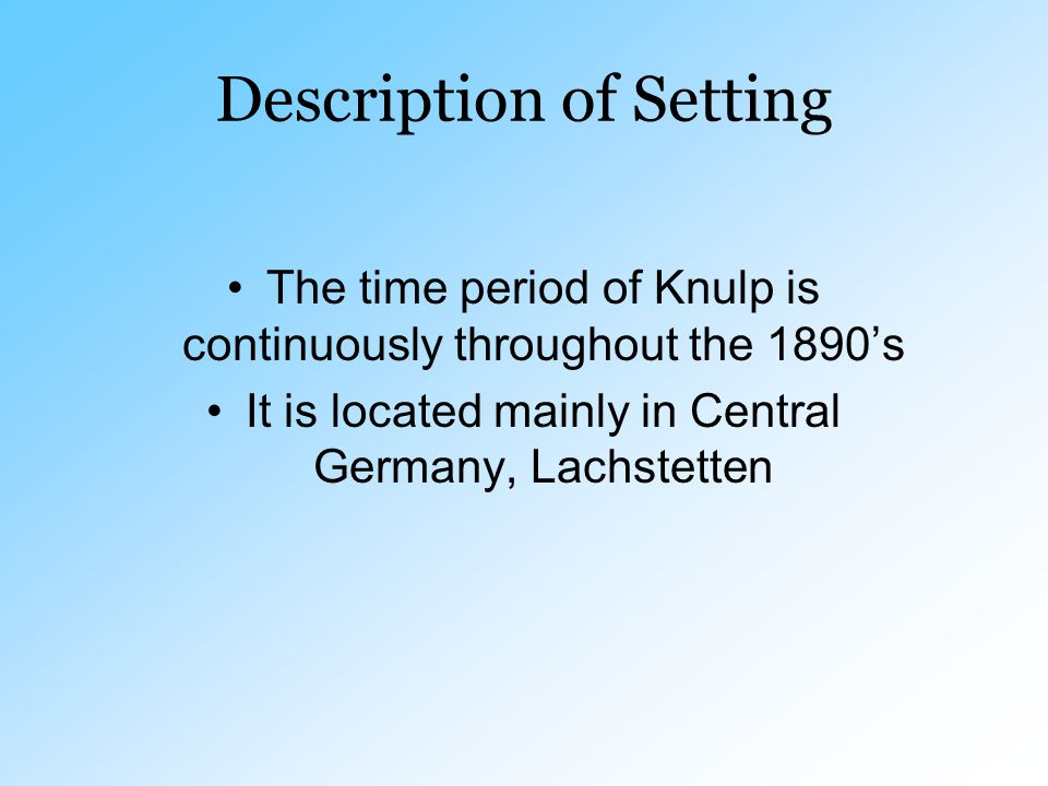 Description of Setting The time period of Knulp is continuously throughout the 1890's It is located mainly in Central Germany, Lachstetten