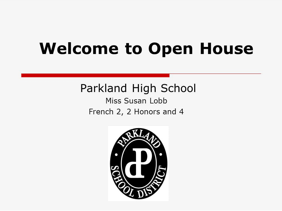 Welcome to Open House Parkland High School Miss Susan Lobb French 2, 2 Honors and 4