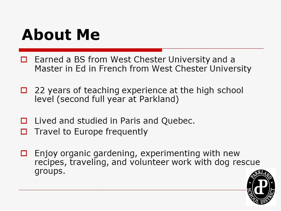 About Me  Earned a BS from West Chester University and a Master in Ed in French from West Chester University  22 years of teaching experience at the