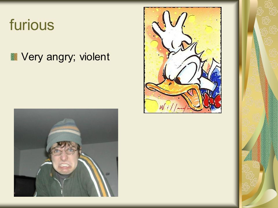 furious Very angry; violent