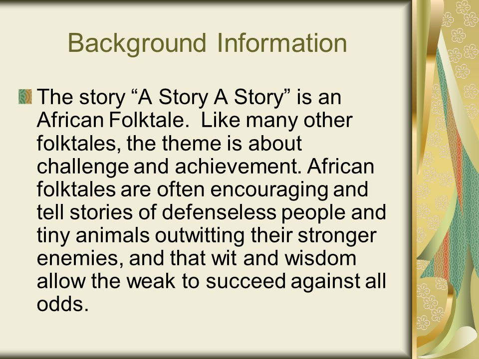 Background Information The story A Story A Story is an African Folktale.