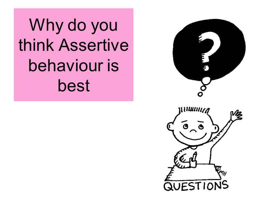 Why do you think Assertive behaviour is best