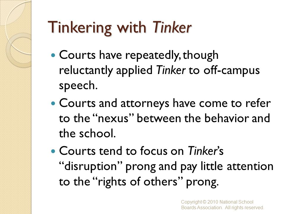 Tinkering with Tinker Courts have repeatedly, though reluctantly applied Tinker to off-campus speech.