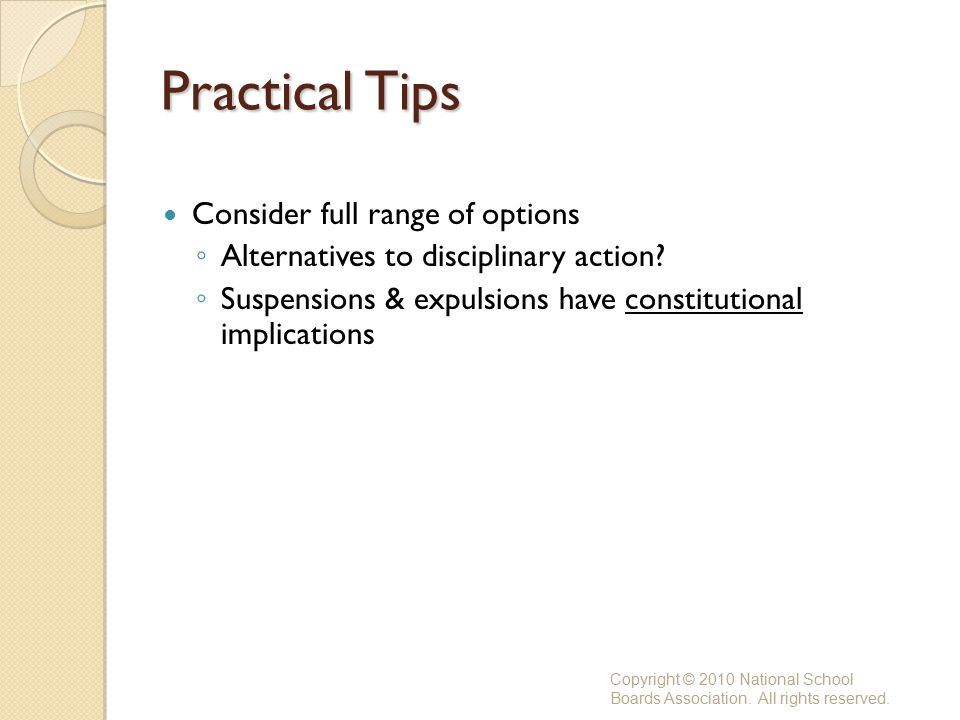 Practical Tips Consider full range of options ◦ Alternatives to disciplinary action.