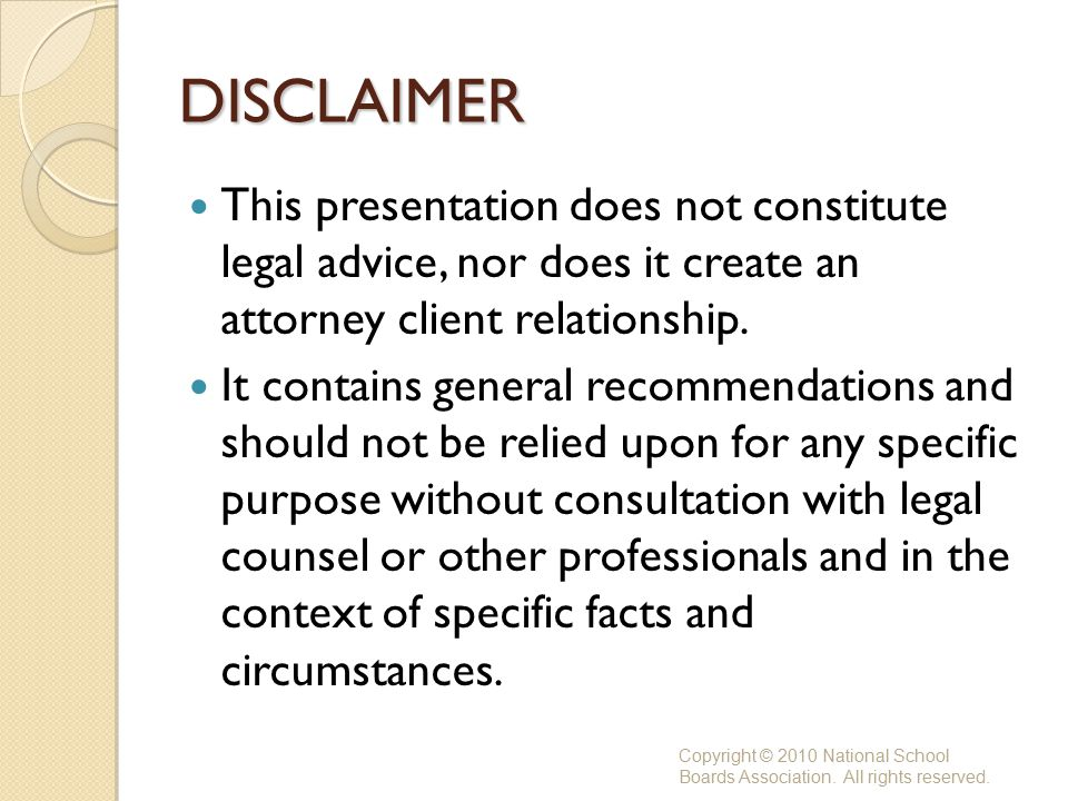 DISCLAIMER This presentation does not constitute legal advice, nor does it create an attorney client relationship.